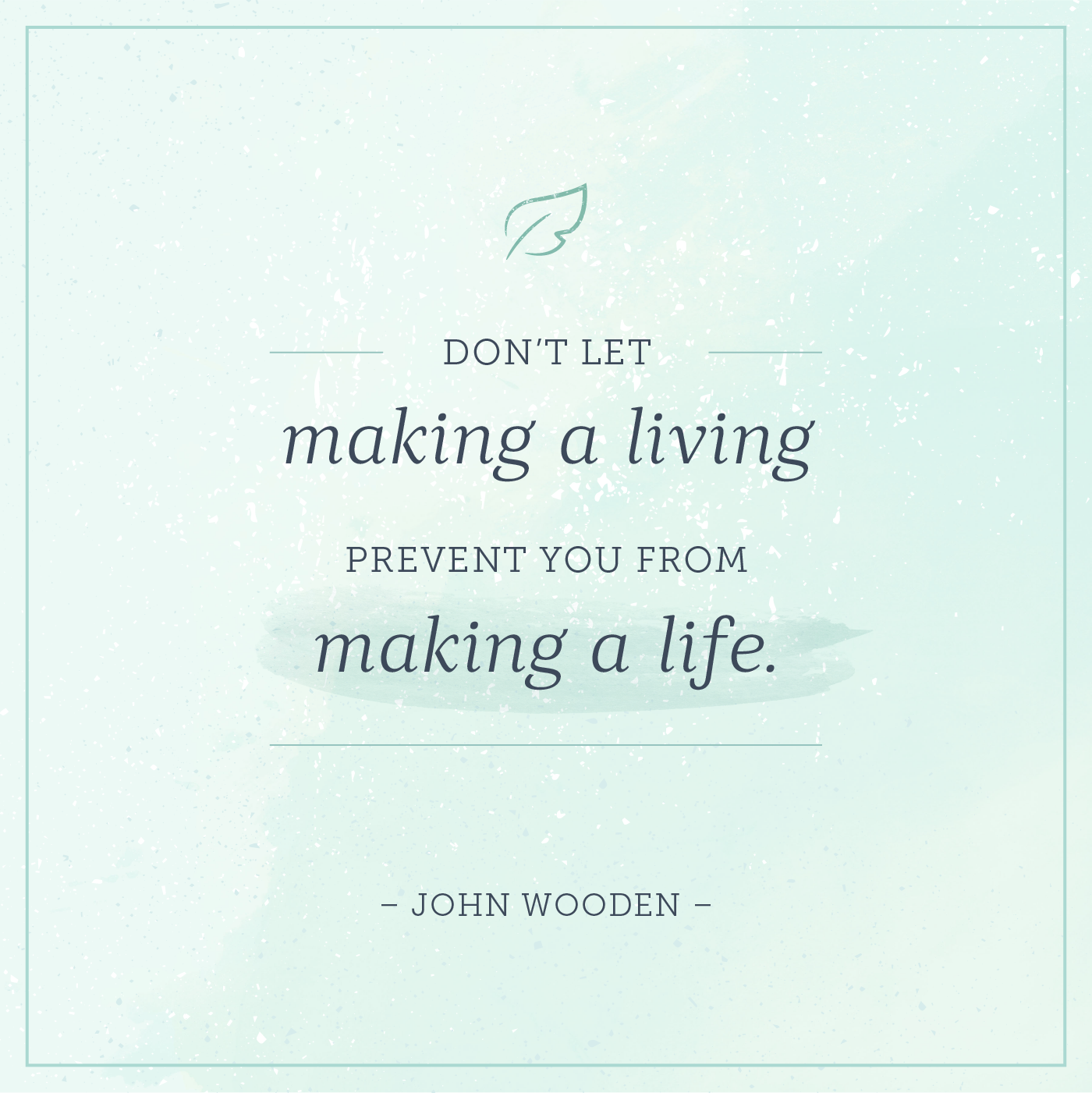 don't let making a living prevent you from making a life