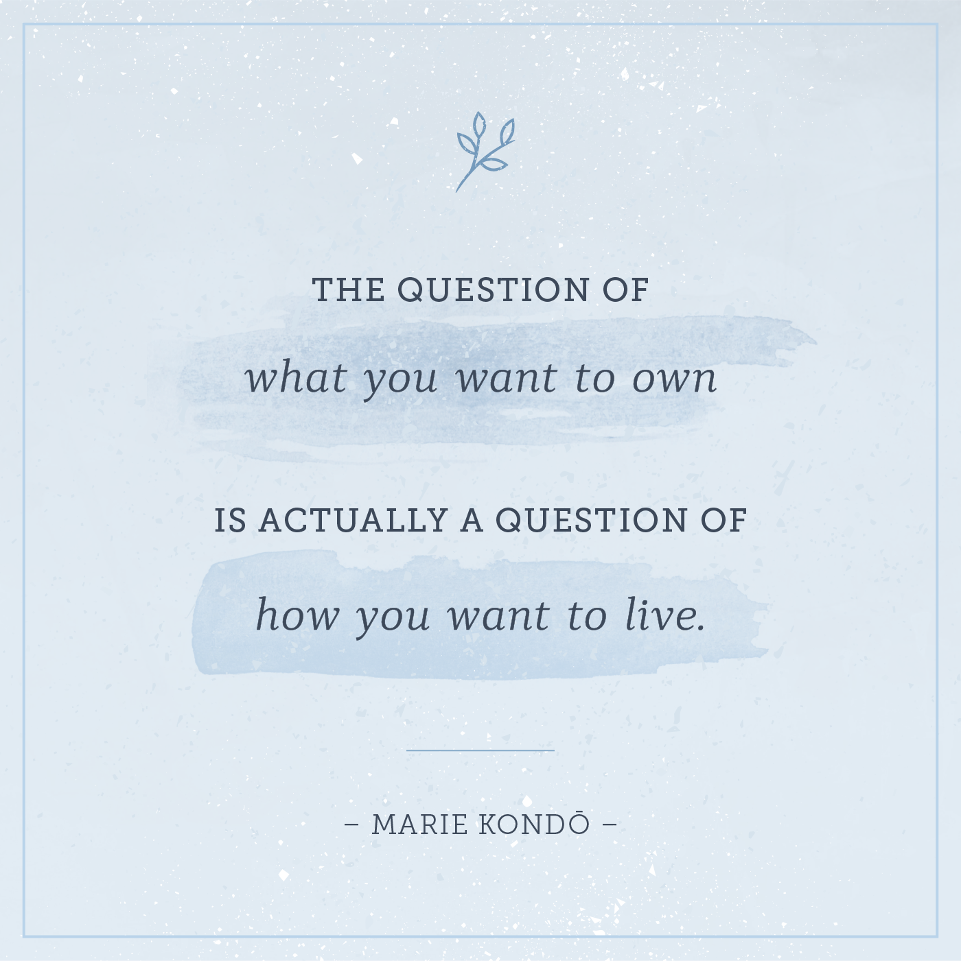 the question of what you want to own is actually a question of how you want to live