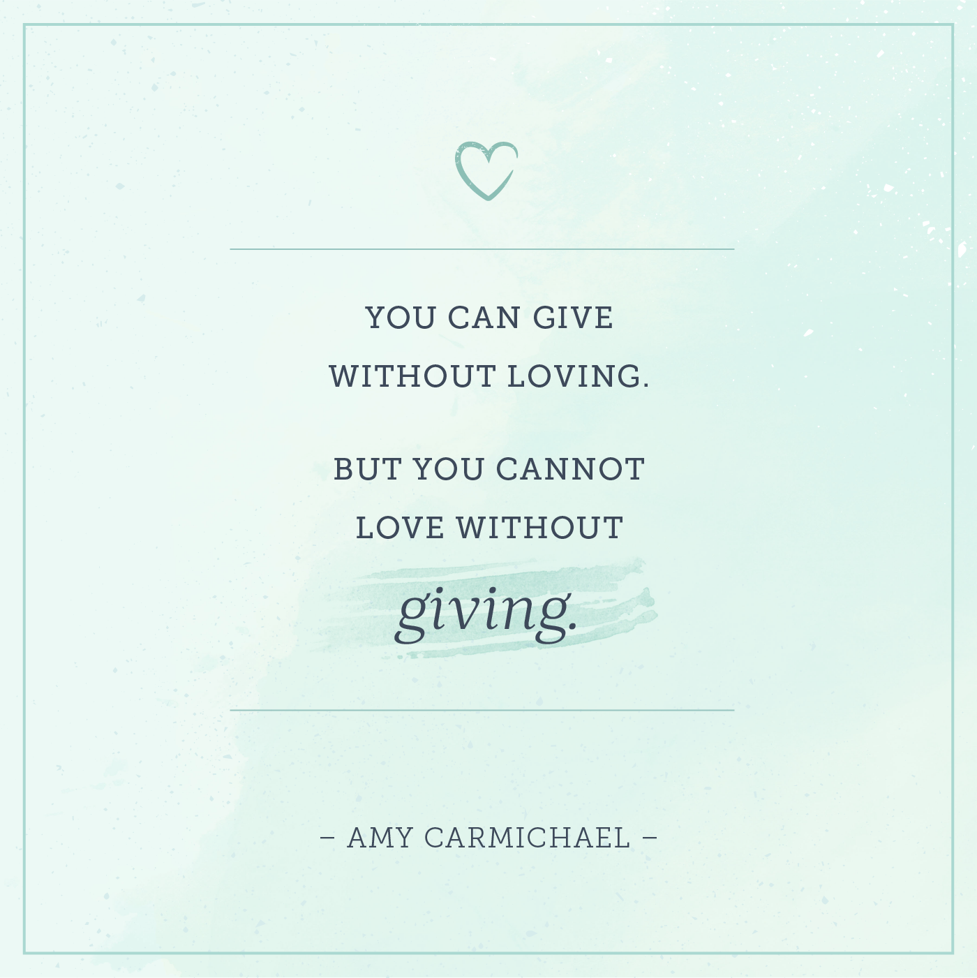 you can give without loving but you cannot love without giving